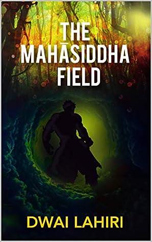 The Mahāsiddha Field (The Mahāsiddha Series, #1)