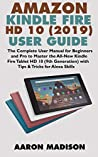 ALL-NEW AMAZON KINDLE FIRE HD 10 (2019) USER GUIDE: The Complete User Manual for Beginners and Pro to Master the All-New Kindle Fire Tablet HD 10 (9th ... Alexa Skills (Kindle Device Tips & Setup)