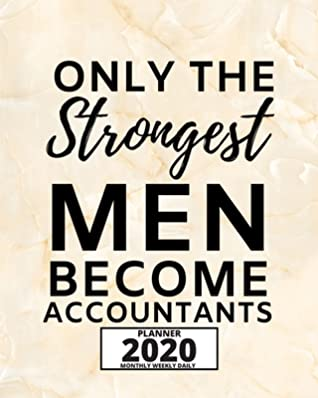 Only The Strongest Men Become Accountants 2020 Planner For Accountant 1 Year Daily Weekly And Monthly Organizer With Calendar Great Gift Idea For Christmas Or Birthday By Pb Gag Accountant Press