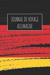 Journal de Voyage Allemagne: 6x9 Carnet de voyage I Journal de voyage avec instructions, Checklists et Bucketlists, cadeau parfait pour votre s�jour � Allemagne et pour chaque voyageur.