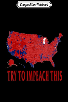 Composition Notebook: Try To Impeach This USA Election 2016 County Map Trump GOP Journal/Notebook Blank Lined Ruled 6x9 100 Pages