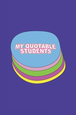 My Quotable Students Are You A Teacher You Need This Funny