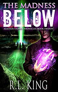 The Madness Below (Alastair Stone Chronicles #20)