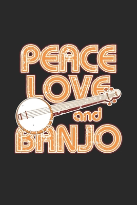 Peace Love and Banjo: Peace Love and Banjo Notebook / Journal / Meal Planner Great Gift for Banjo or any other occasion. 110 Pages 6 by 9