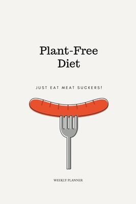 Plant Free Diet Just Eat Meat Suckers Weekly Planner