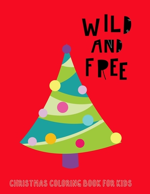 Wild and Free: Christmas Coloring Book For Kids