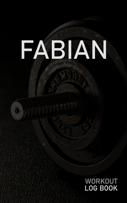 Fabian: Blank Daily Workout Log Book Track Exercise Type, Sets, Reps, Weight, Cardio, Calories, Distance & Time Space to Record Stretches, Warmup, Cooldown & Water Intake Custom Personalized First Name Initial F Dumbbell Cover