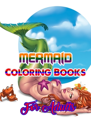 Mermaid Coloring Books For Adults: An Adult Coloring Book with Beautiful Fantasy Women Coloring Books for Adults