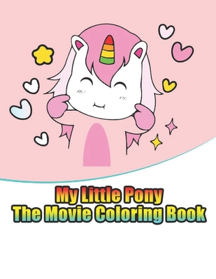 My Little Pony The Movie Coloring Book My Little Pony Coloring Book For Kids Children Toddlers Crayons Adult Mini Girls And Boys Large 8 5 X 11 50 Coloring Pages By Printopia Press