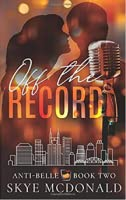 Off the Record (Anti-Belle, #2)