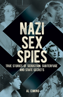 Nazi Sex Spies: Seduction, Subterfuge and State Secrets