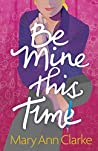 Be Mine This Time by M.A. Clarke Scott