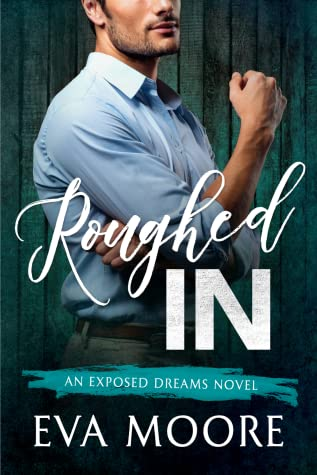 Roughed In (Exposed Dreams, #3)