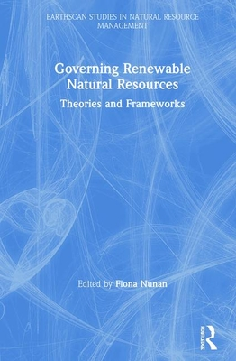 Governing Renewable Natural Resources: Theories and Frameworks