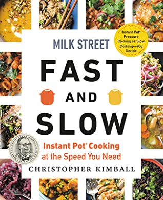 Milk Street Fast and Slow: Instant Pot Cooking at the Speed You Need