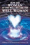 How the Woman at the Well Became the Well Woman: A Memoir of an Extraordinary Ordinary Life