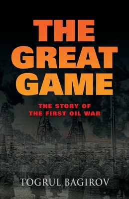 The Great Game: Story of the First Oil War