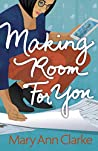 Making Room For You by M.A. Clarke Scott