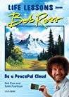"""""""be a Peaceful Cloud"""" and Other Life Lessons from Bob Ross"""