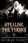 Stealing the Throne (Chronicles of the Throne #1)