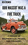 Our Mascot Was a Fire Truck by Ben Vosmek