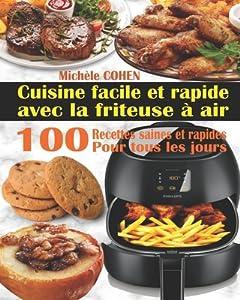 Cuisine facile et rapide avec la friteuse � air: 100 Recettes rapides et faciles: Recettes simples et saines pour tous les jours; Recettes saines et rapides