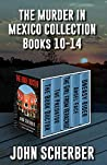 THE MURDER IN MEXICO COLLECTION BOOKS 10-14: THE MURDER IN MEXICO MYSTERIES Books 10-14