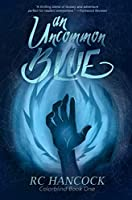An Uncommon Blue: 5th Anniversary Edition (Colorblind Book 1)
