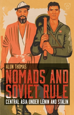 Nomads and Soviet Rule: Central Asia Under Lenin and Stalin