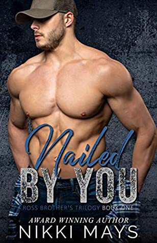 Nailed by You (Ross Brothers Trilogy #1)