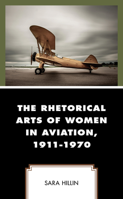 The Rhetorical Arts of Women in Aviation, 1911-1970