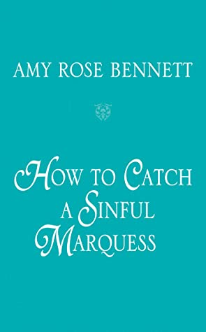How to Catch a Sinful Marquess (The Disreputable Debutantes, #3)