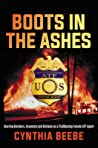 Boots in the Ashes by Cynthia Beebe