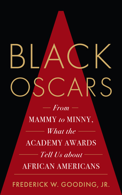 Black Oscars: From Mammy to Minny, What the Academy Awards Tell Us about African Americans
