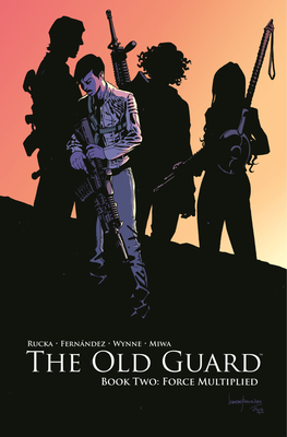 The Old Guard, Book Two: Force Multiplied
