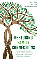 Restoring Family Connections: Helping Targeted Parents and Adult Alienated Children Work Through Conflict, Improve Communication, and Enhance Relationships