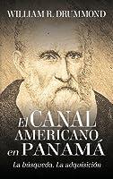 El Canal Americano En Panam�: La B�squeda, La Adquisici�n