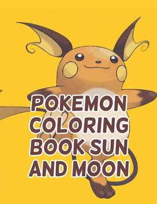 """Pokemon Coloring Book Sun And Moon: Pokemon Coloring Book Sun And Moon. Pokemon Coloring Books For Boys Ages 8-12. Awesome Pokemon Coloring Book. Fun Coloring Pages Featuring Your. Battle Scenes. 25 Pages, Size - 8.5"""" x 11"""""""