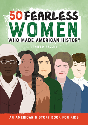 50 Fearless Women Who Made History by Jenifer Bazzit