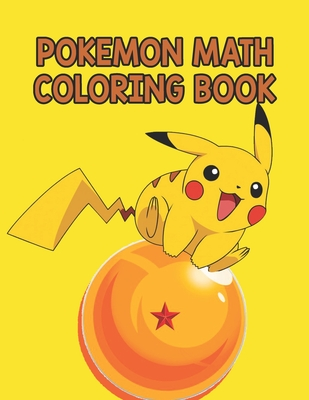 "Pokemon Math Coloring Book: Pokemon Math Coloring Book. Pokemon Coloring Books For Boys Ages 8-12. Awesome Pokemon Coloring Book. Fun Coloring Pages Featuring Your. Battle Scenes. 25 Pages, Size - 8.5"" x 11"""