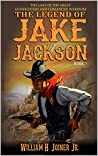 The Legend of Jake Jackson: The Last Of The Great Gunfighters: A Gunfighter Western Adventure (A Jake Jackson: Gunfighter Western Book 5)