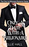 Only a Date with a Billionaire (The Only Us Billionaire Romance Series Book 1)