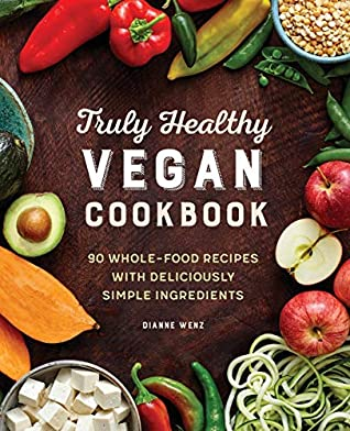 The Truly Healthy Vegan Cookbook by Dianne Wenz