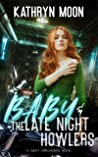 Baby & the Late Night Howlers by Kathryn  Moon
