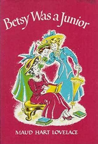 Betsy Was a Junior (Betsy-Tacy, #7) by Maud Hart Lovelace
