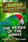 The Perils Of The Jungle (Jasper - Amazon Parrot #3)