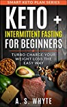 Keto + Intermittent Fasting For Beginners: Turbo Charge Your Weight Loss
