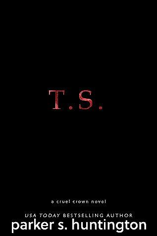 T.S. (Cruel Crown, #3)