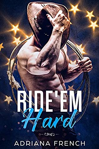 Ride 'Em Hard: Enemies to Lovers, Bad Boy Brothers, Cowboy Romance