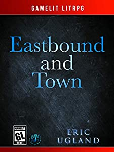 Eastbound and Town: A LitRPG/Gamelit Adventure (The Good Guys, #8)